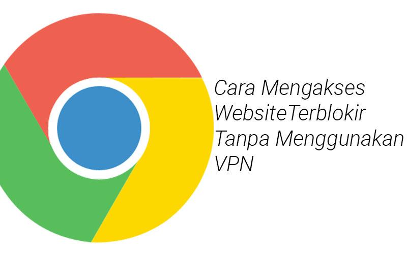 cara mengakses website yang terblokir tanpa menggunakan vpn